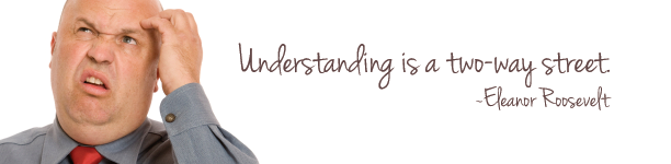 Understanding is a two way street
