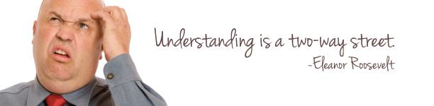 Understanding is a two way street